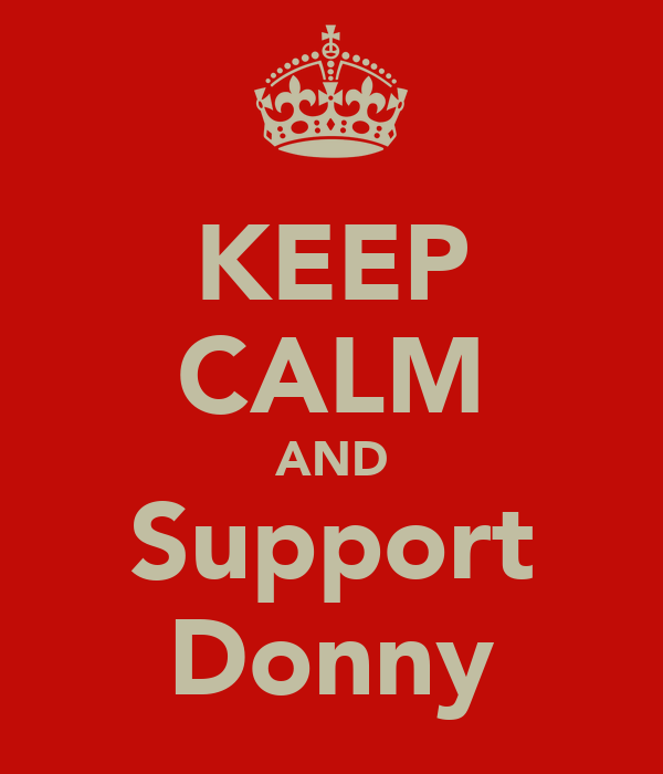 KEEP CALM AND Support Donny