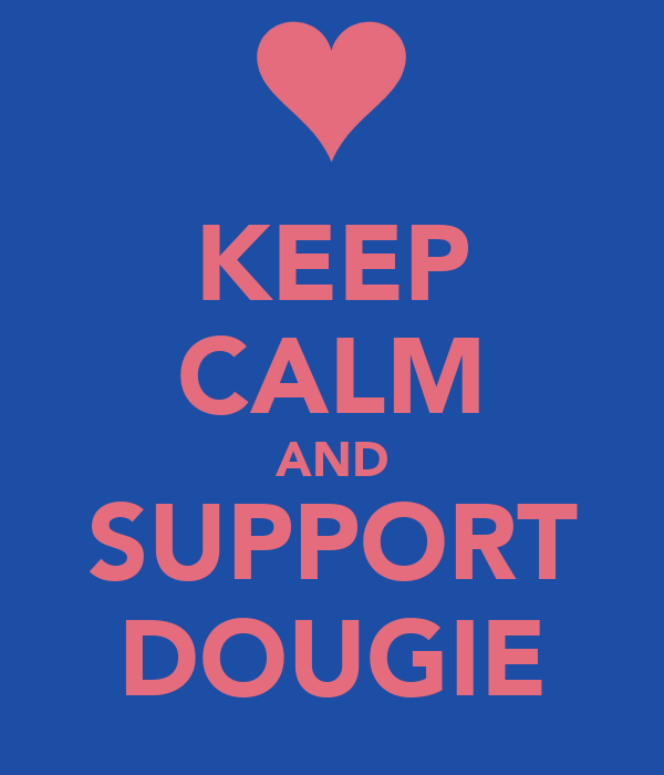 KEEP CALM AND SUPPORT DOUGIE