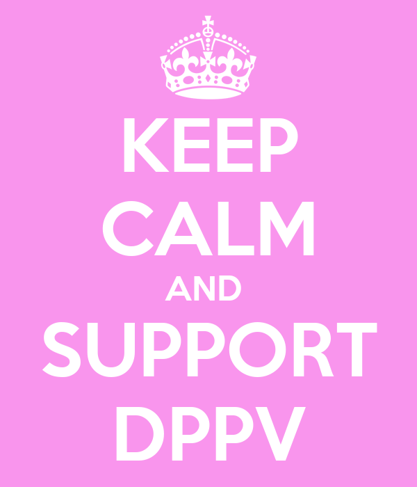KEEP CALM AND  SUPPORT DPPV