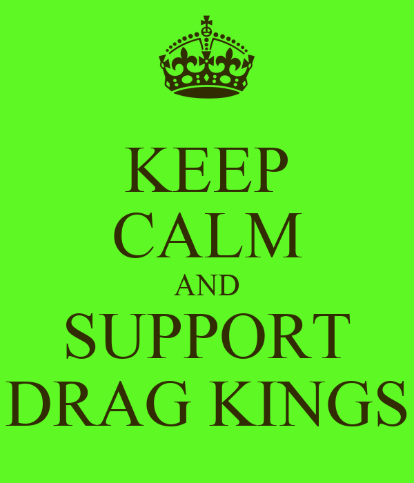 KEEP CALM AND SUPPORT DRAG KINGS