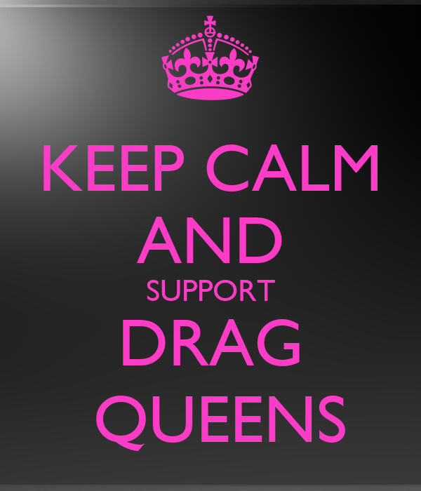 KEEP CALM AND SUPPORT DRAG  QUEENS