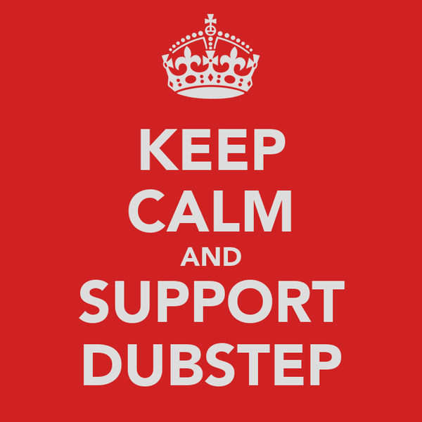 KEEP CALM AND SUPPORT DUBSTEP