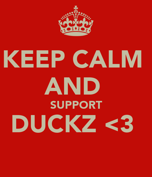 KEEP CALM  AND  SUPPORT DUCKZ <3