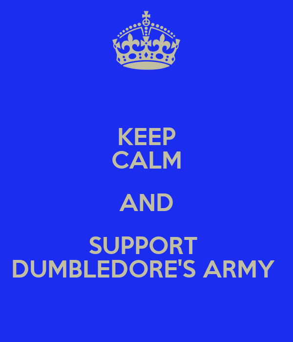KEEP CALM AND SUPPORT  DUMBLEDORE'S ARMY