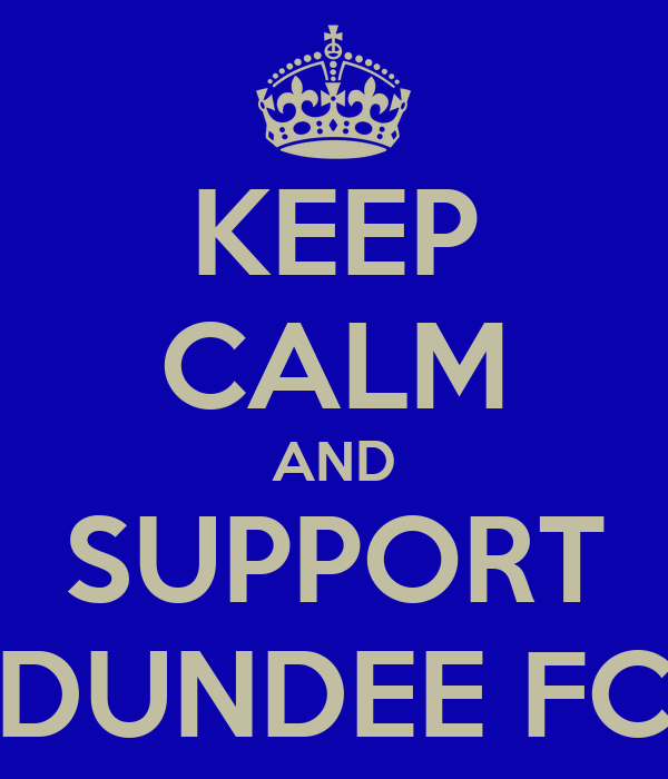 KEEP CALM AND SUPPORT DUNDEE FC