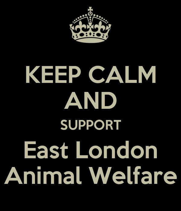 KEEP CALM AND SUPPORT East London Animal Welfare