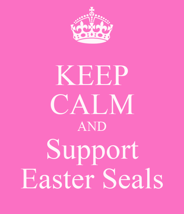 KEEP CALM AND Support Easter Seals