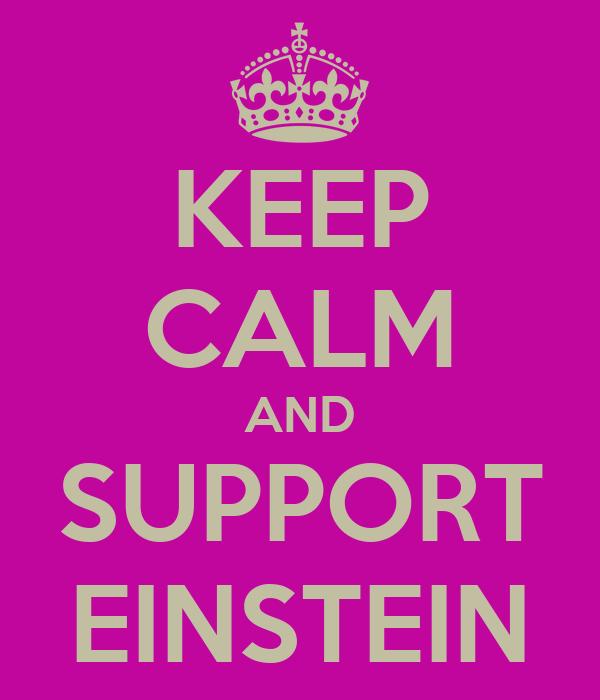 KEEP CALM AND SUPPORT EINSTEIN