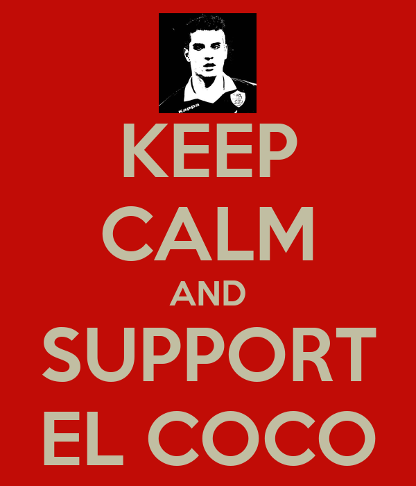 KEEP CALM AND SUPPORT EL COCO