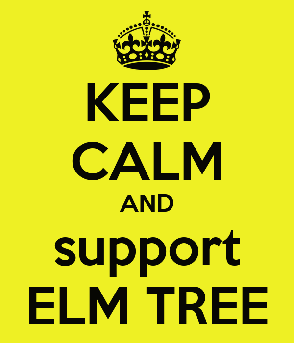 KEEP CALM AND support ELM TREE
