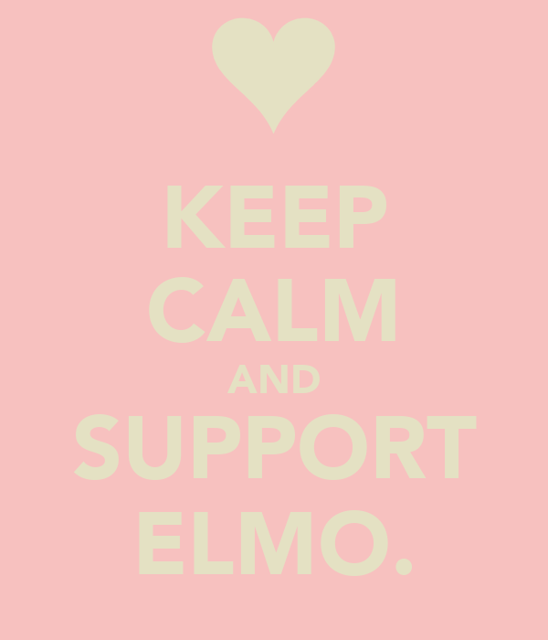 KEEP CALM AND SUPPORT ELMO.