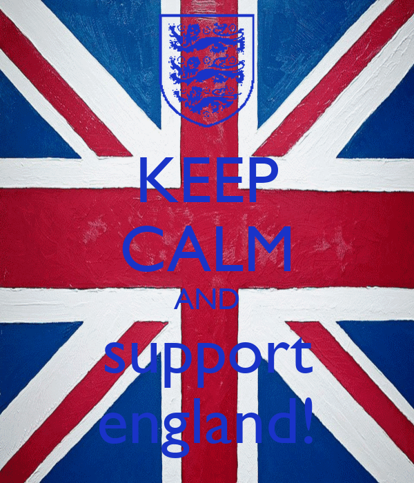 KEEP CALM AND support england!