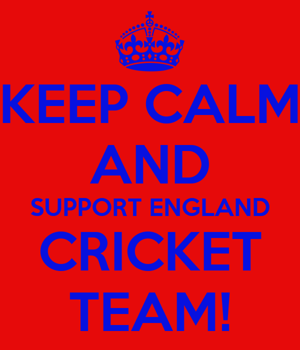 KEEP CALM AND SUPPORT ENGLAND CRICKET TEAM!