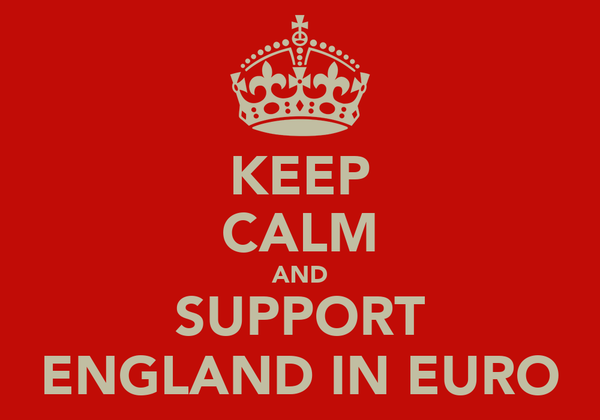KEEP CALM AND SUPPORT ENGLAND IN EURO