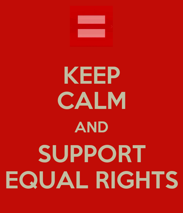 KEEP CALM AND SUPPORT EQUAL RIGHTS