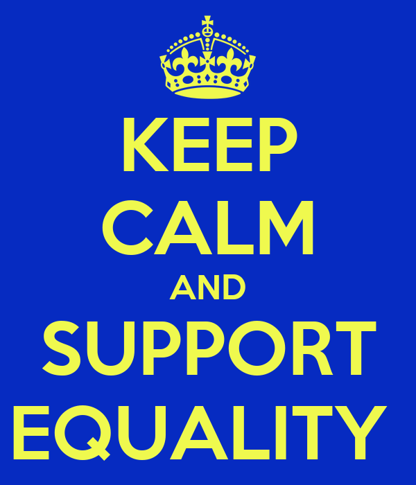 KEEP CALM AND SUPPORT EQUALITY