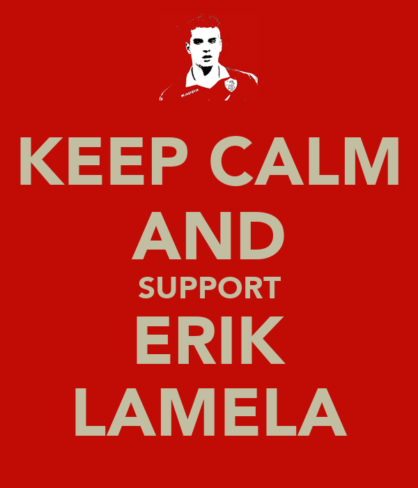 KEEP CALM AND SUPPORT ERIK LAMELA