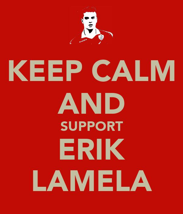 KEEP CALM AND SUPPORT ERIK LAMELA