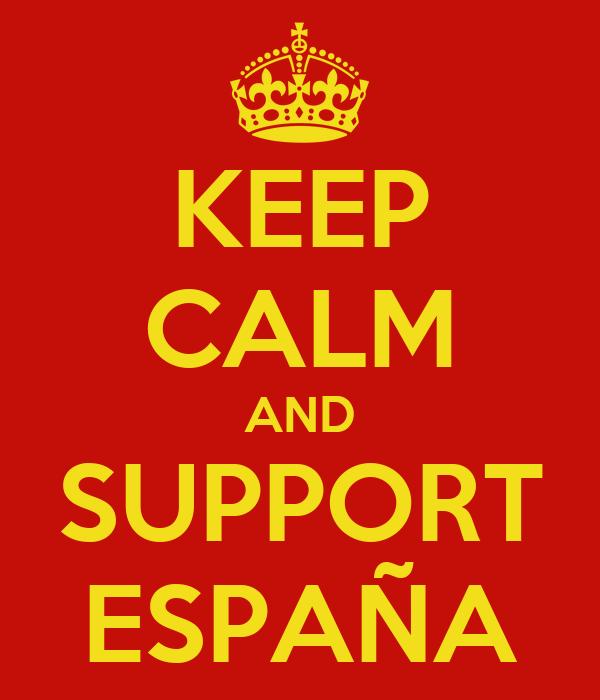 KEEP CALM AND SUPPORT ESPAÑA