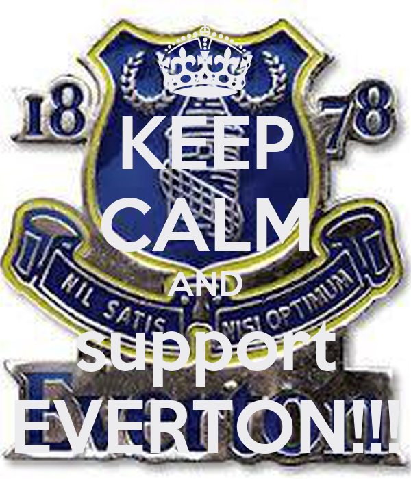 KEEP CALM AND support EVERTON!!!