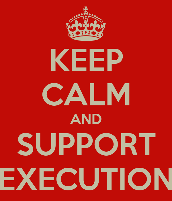 KEEP CALM AND SUPPORT EXECUTION