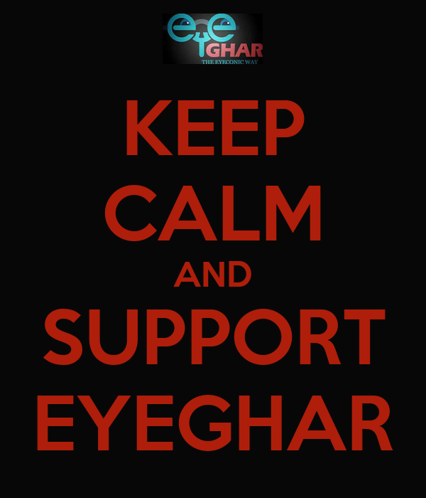 KEEP CALM AND SUPPORT EYEGHAR