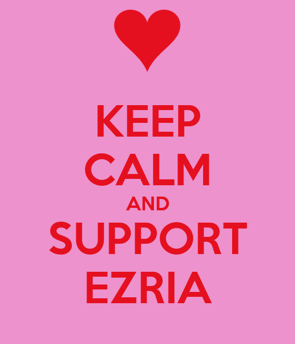 KEEP CALM AND SUPPORT EZRIA