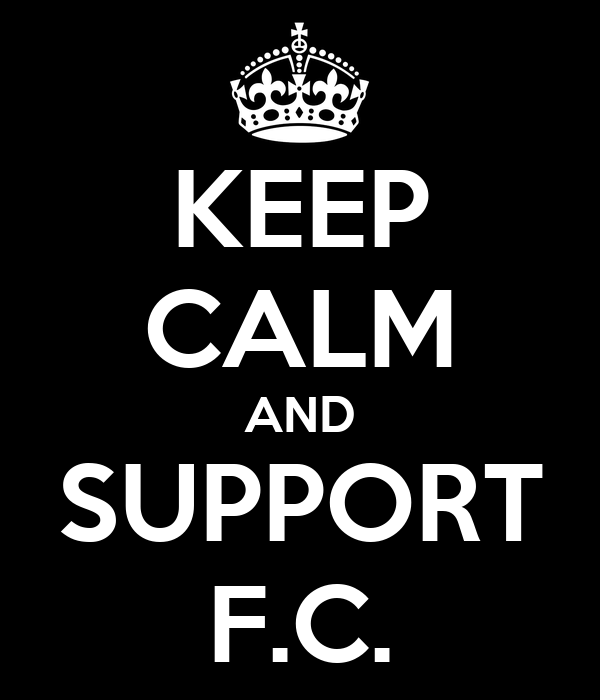KEEP CALM AND SUPPORT F.C.