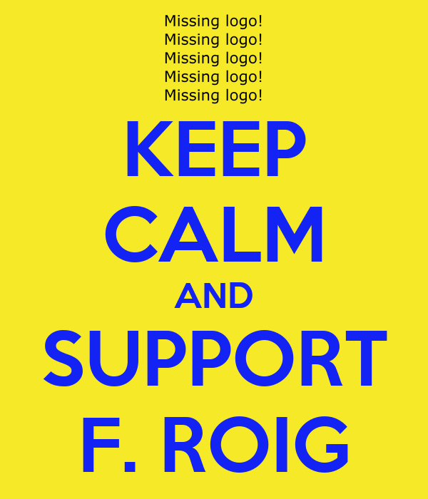 KEEP CALM AND SUPPORT F. ROIG