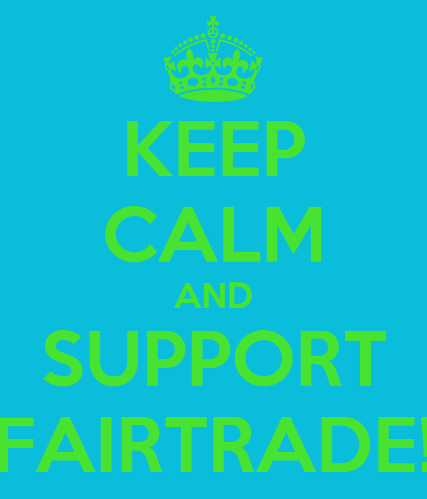 KEEP CALM AND SUPPORT FAIRTRADE!