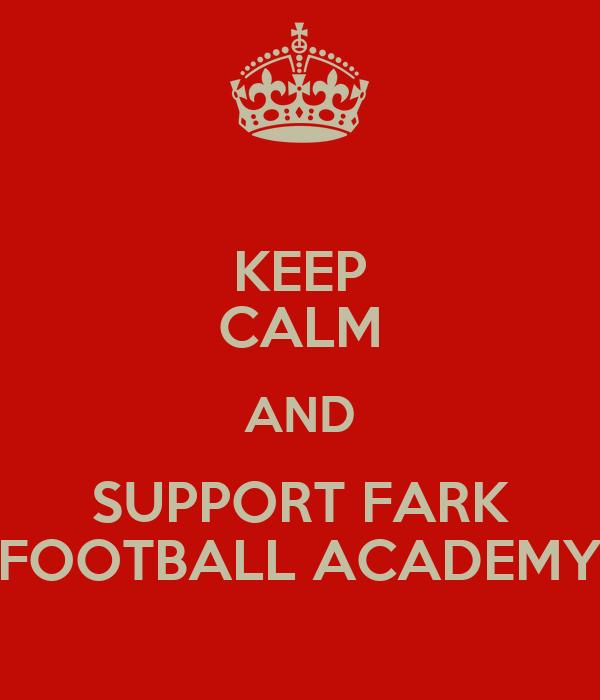 KEEP CALM AND SUPPORT FARK FOOTBALL ACADEMY