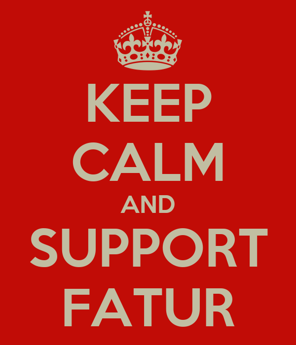 KEEP CALM AND SUPPORT FATUR