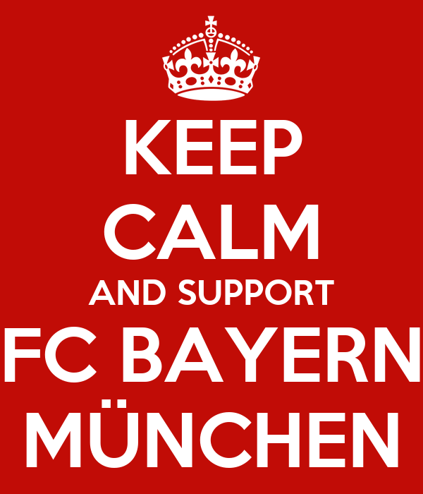 KEEP CALM AND SUPPORT FC BAYERN MÜNCHEN