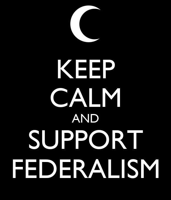 KEEP CALM AND SUPPORT FEDERALISM
