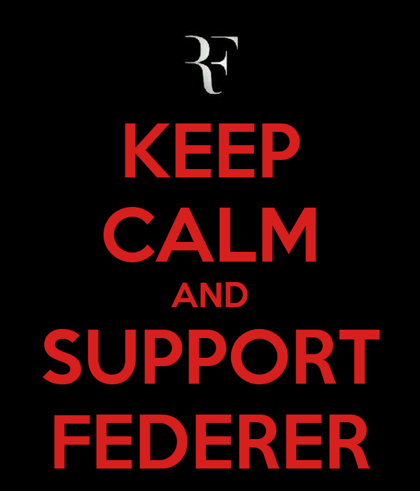 KEEP CALM AND SUPPORT FEDERER