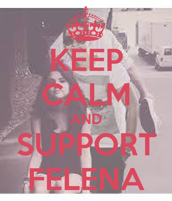 KEEP CALM AND SUPPORT FELENA