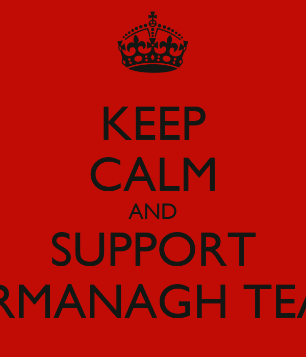 KEEP CALM AND SUPPORT FERMANAGH TEAM
