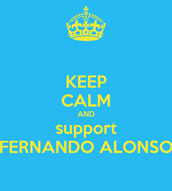 KEEP CALM AND support FERNANDO ALONSO
