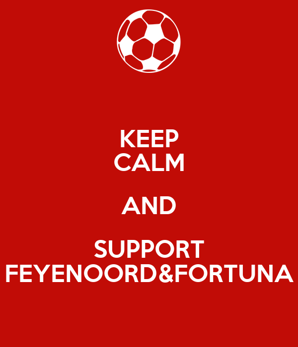 KEEP CALM AND SUPPORT FEYENOORD&FORTUNA