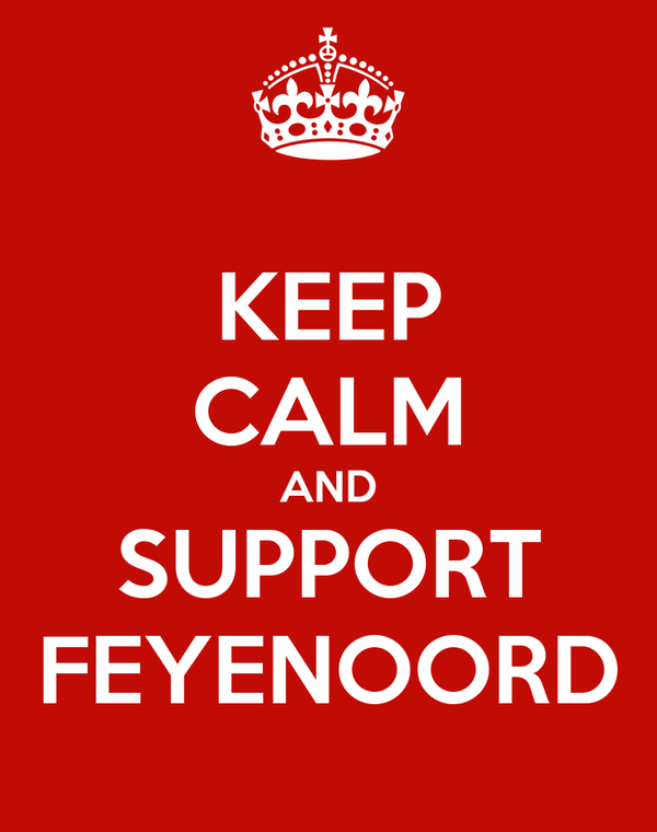 KEEP CALM AND SUPPORT FEYENOORD