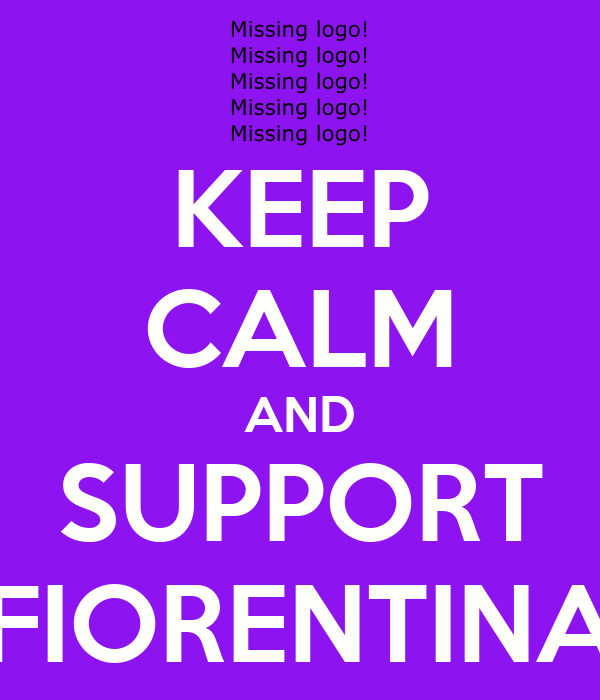 KEEP CALM AND SUPPORT FIORENTINA