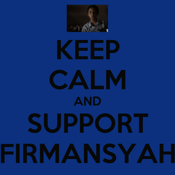 KEEP CALM AND SUPPORT FIRMANSYAH