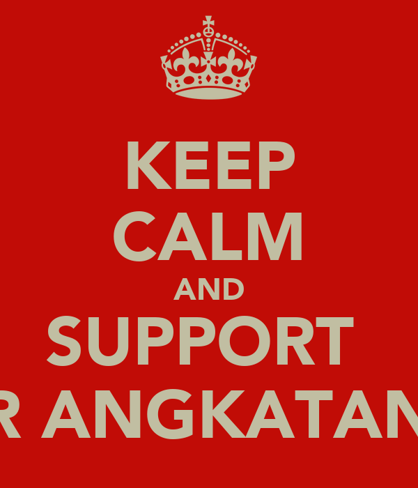 KEEP CALM AND SUPPORT  FOR ANGKATAN 13
