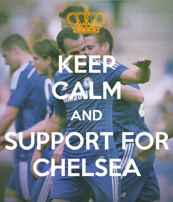 KEEP CALM AND SUPPORT FOR CHELSEA