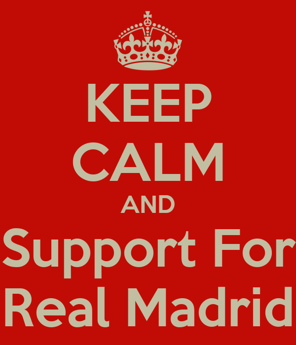 KEEP CALM AND Support For Real Madrid