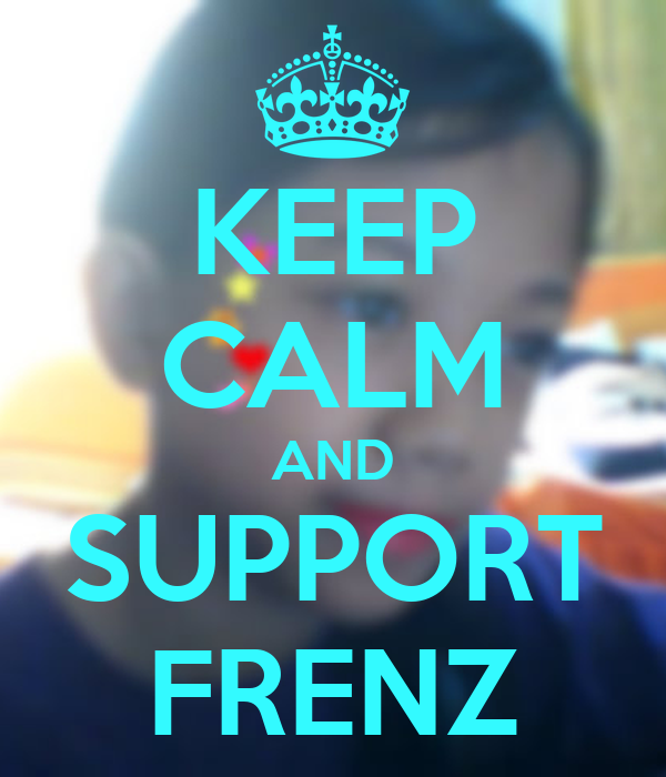 KEEP CALM AND SUPPORT FRENZ
