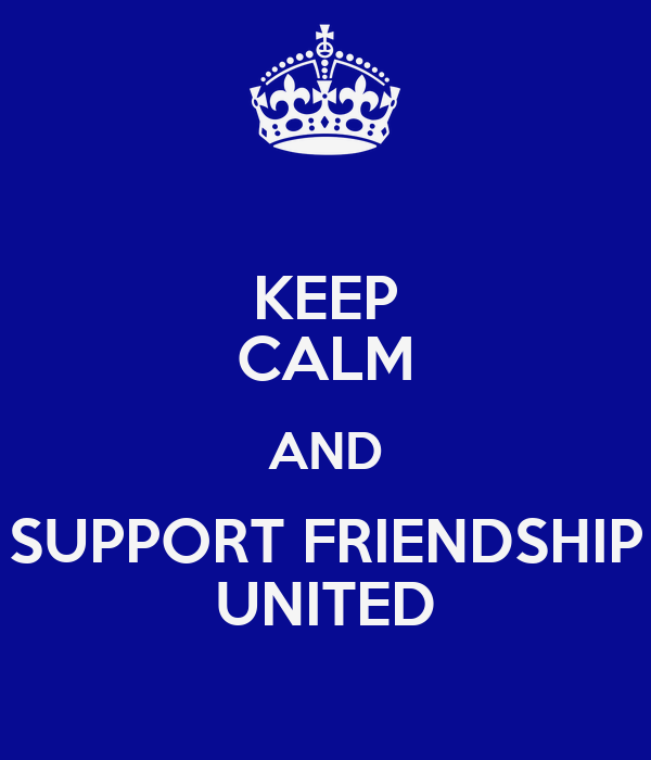 KEEP CALM AND SUPPORT FRIENDSHIP UNITED