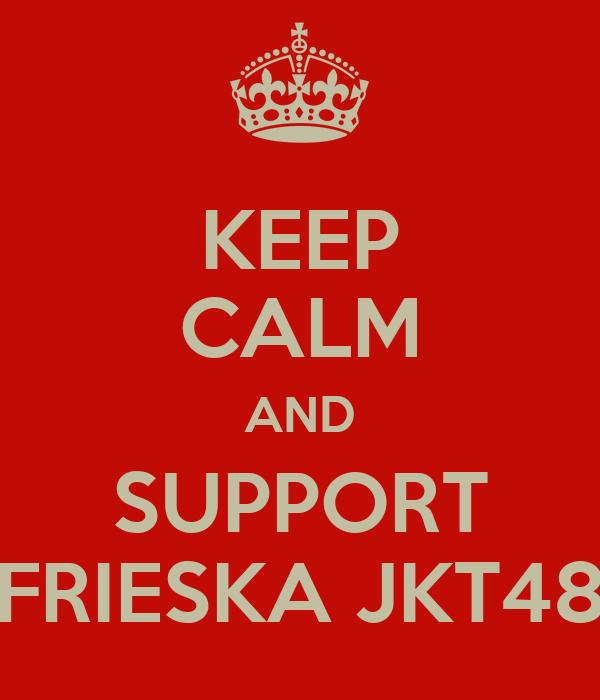 KEEP CALM AND SUPPORT FRIESKA JKT48