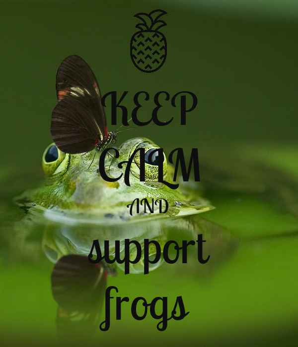 KEEP CALM AND support frogs