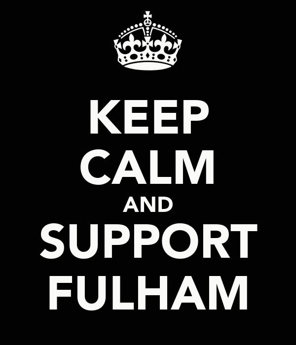 KEEP CALM AND SUPPORT FULHAM